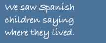 Primary Spanish - we saw where Spanish children lived